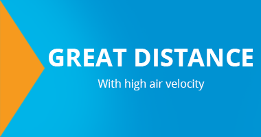 Great distance. With high air velocity