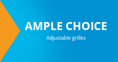 Ample choice. Adjustable grilles