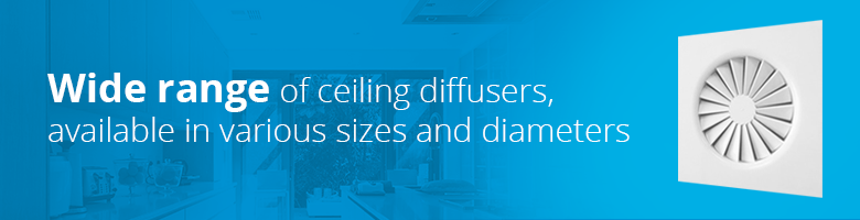Wide range of ceiling diffusers, available  in various sizes and diameters