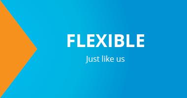 Flexible. Just like us.