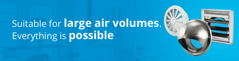 Suitable for large air volumes. Everyting is possible.